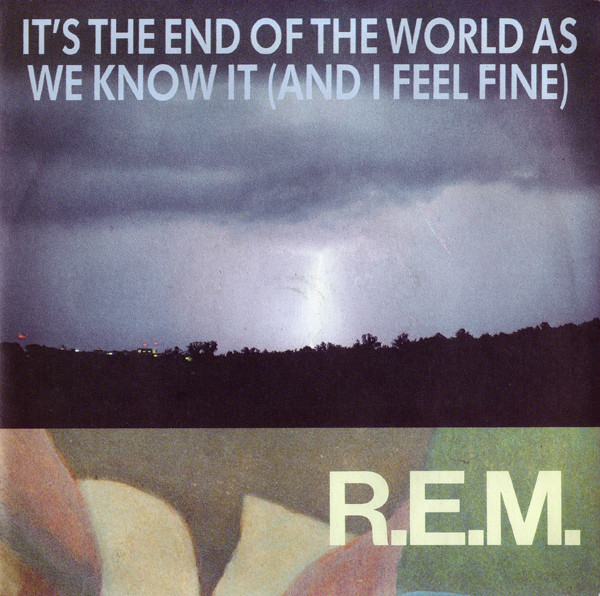 'It's the End of the World as We Know It (And I Feel Fine)', R.E.M