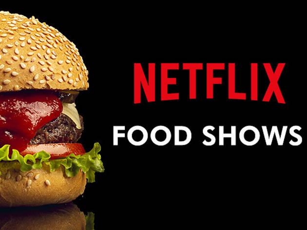 5 Netflix food shows to watch now