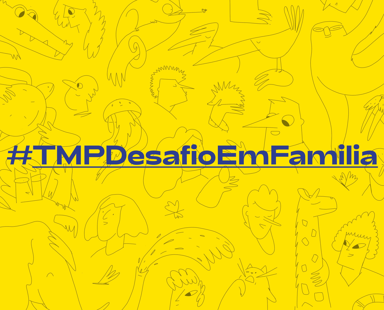 TMP desafia famílias a criar histórias em conjunto