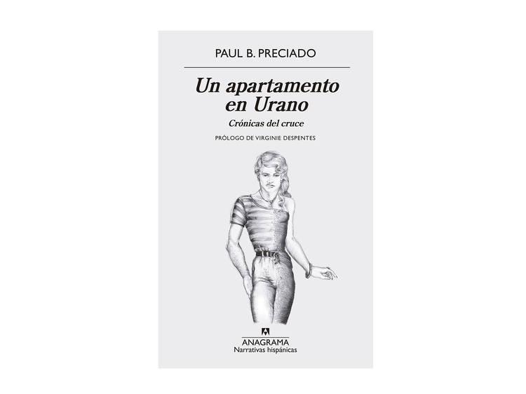 Un apartamento en Urano, Paul B. Preciado