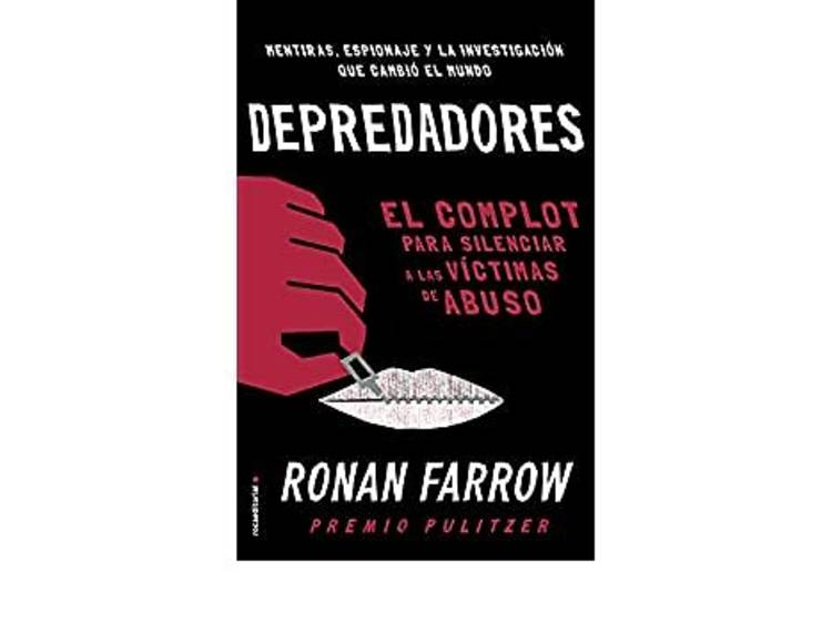 'Depredadores. El complot para silenciar a las víctimas de abuso', de Ronan Farrow