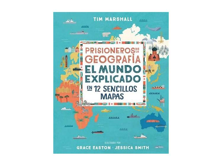 Prisioneros de la Geografía. El mundo explicado en 12 sencillos mapas