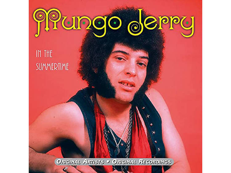 """""""In the Summertime"""" by Mungo Jerry"""