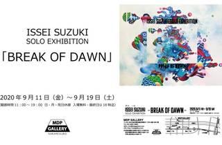 ISSEI SUZUKI SOLO EXHIBITION「BREAK OF DAWN」