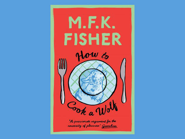 Best books: 'How to Cook a Wolf' by MFK Fisher