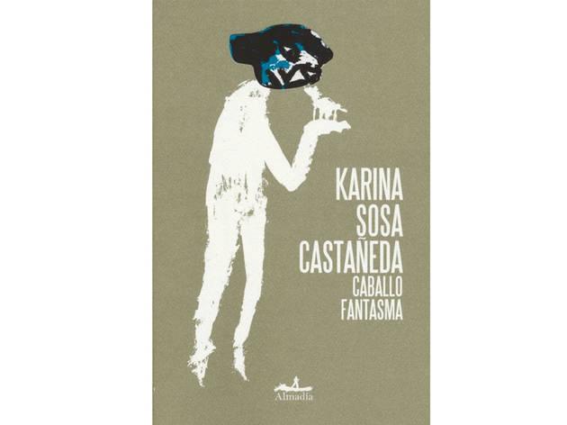 Caballo fantasma de Karina Sosa Castañeda, Almadía, 2020. Novela
