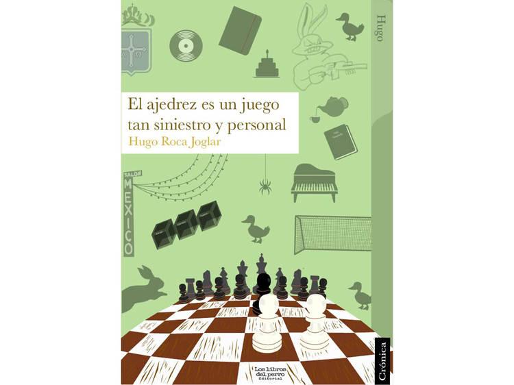 El ajedrez es un juego tan siniestro y personal (Hugo Roca Joglar)