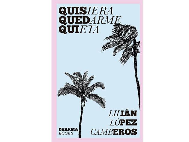 Quisiera quedarme quieta (Lilián López Camberos)