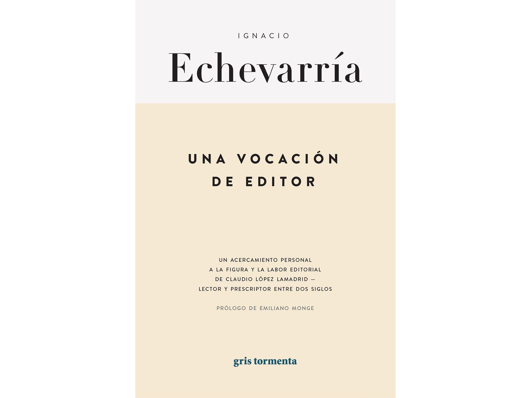 Una vocación de editor. Un acercamiento personal a la figura y la labor editorial de Claudio López Lamadrid - lector y prescriptor entre dos siglos (Ignacio Echeverría)