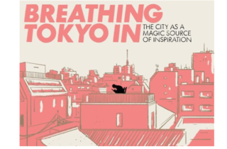 BREATHING TOKYO IN — THE CITY AS A MAGIC SOURCE OF INSPIRATION