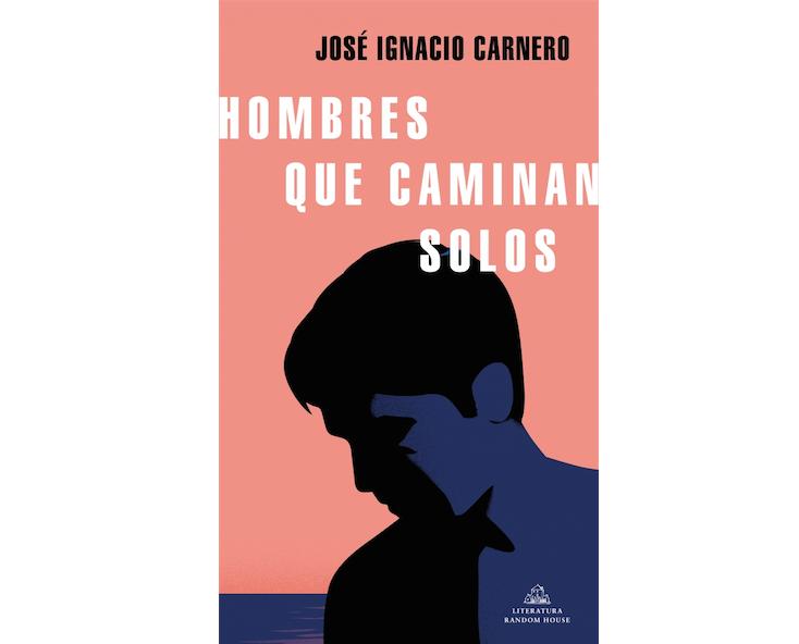 'Hombres que caminan solos', de José Ignacio Carnero