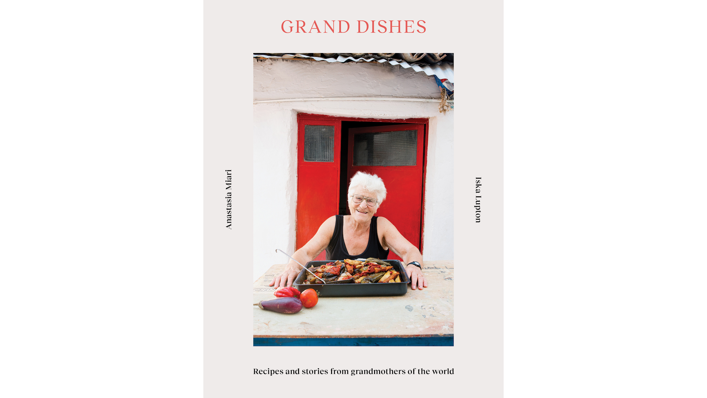 Grand Dishes: Time-Perfected Recipes and Stories from Grandmothers of the World