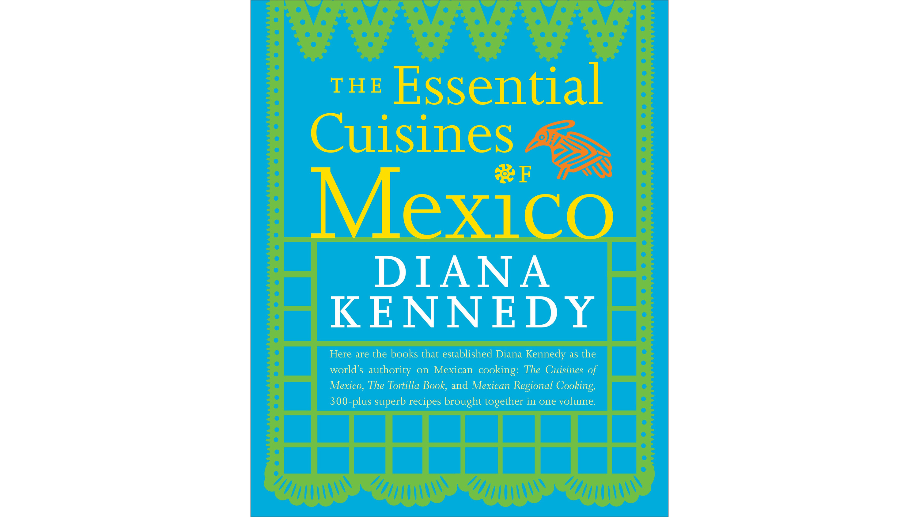 Essential Cuisines of Mexico: A Cookbook by Diana Kennedy