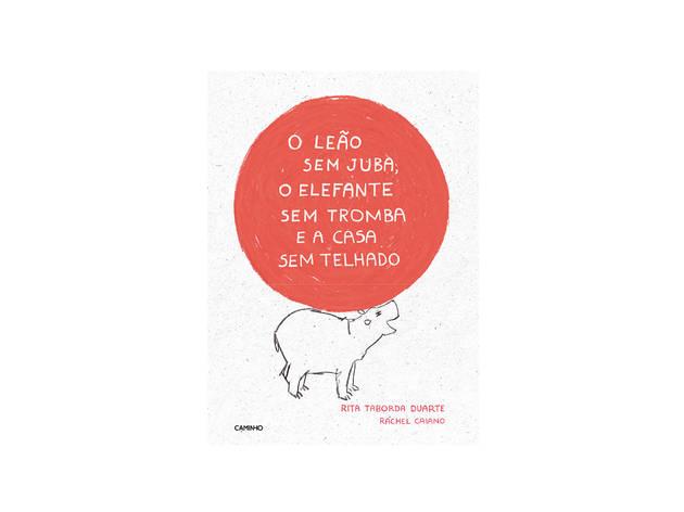 Livro, O Leão Sem Juba, o Elefante Sem Tromba e a Casa Sem Telhado, Rita Taborda Duarte