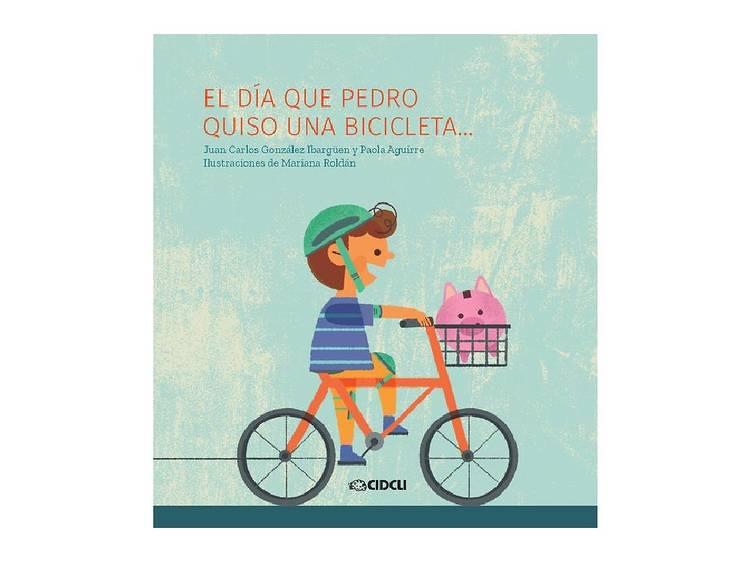 El día que Pedro quiso una bicicleta, de Juan Carlos González Ibargüen y Paola Aguirre