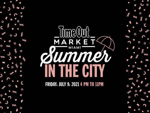 Time Out Market Miami is throwing a summer bash—and you're invited