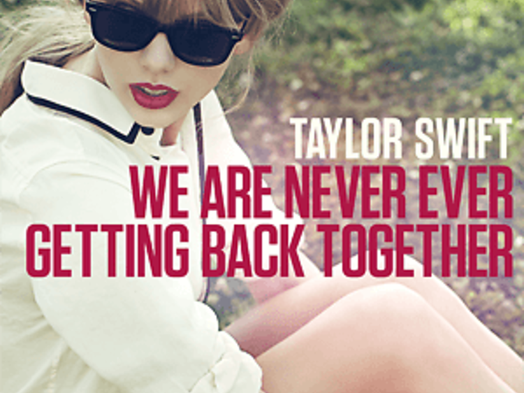 """""""We Are Never Ever Getting Back Together"""" by Taylor Swift"""